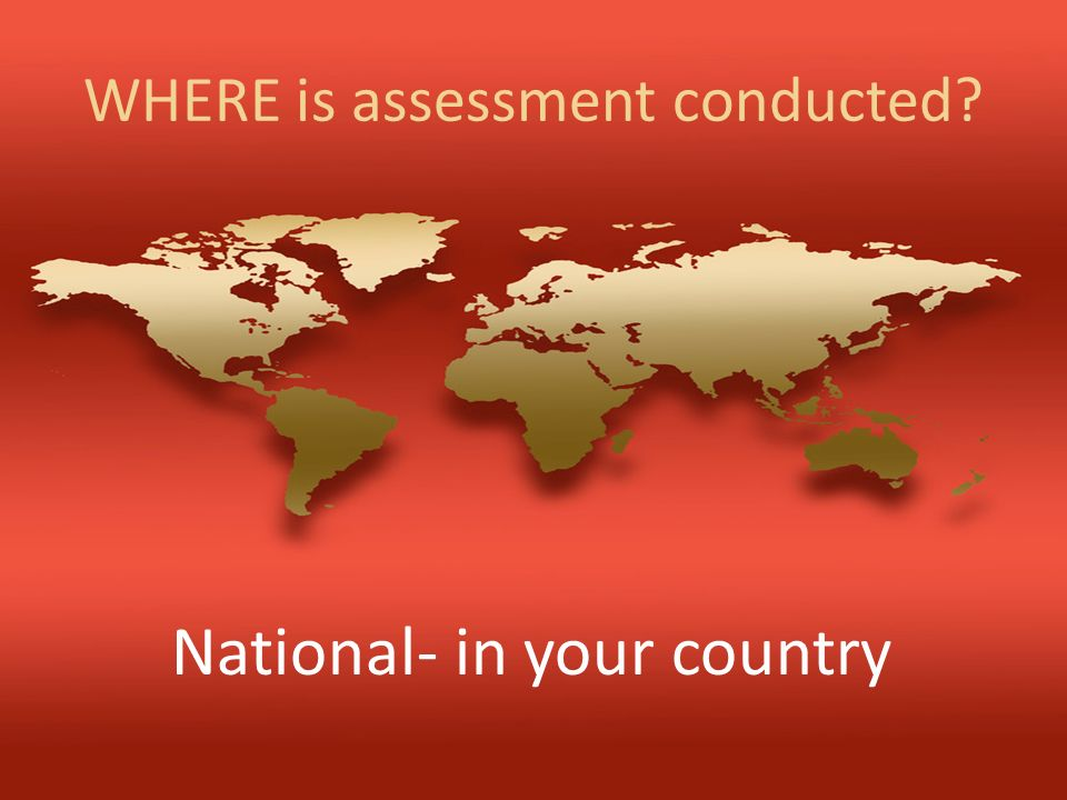 WHERE is assessment conducted? National- in your country