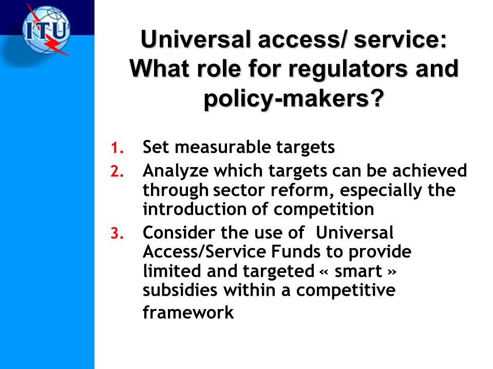 Universal access/ service: What role for regulators and policy-makers.