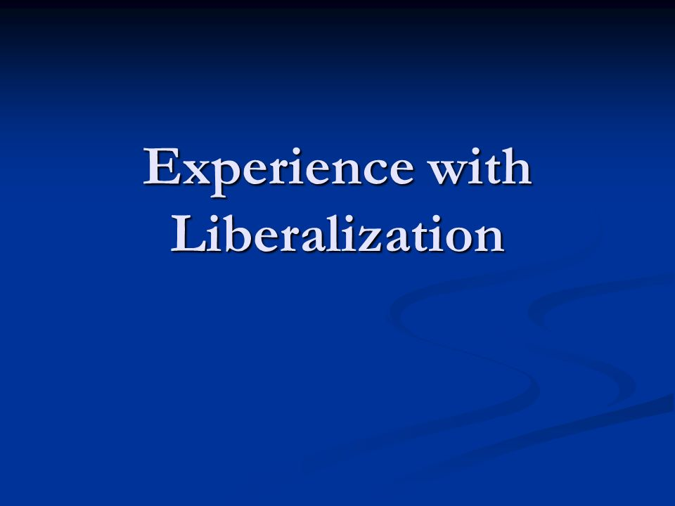 Experience with Liberalization