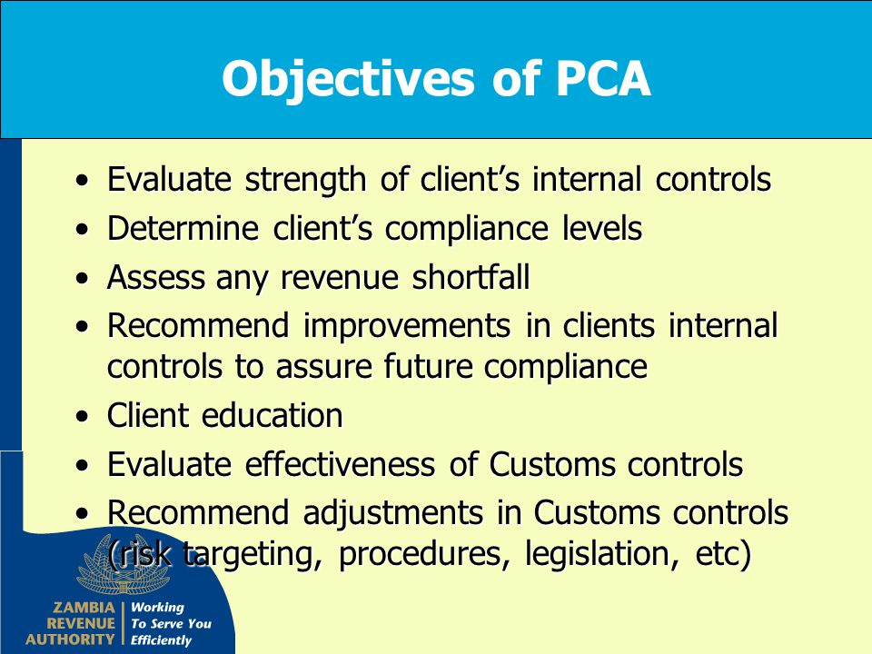 Objectives of PCA Evaluate strength of clients internal controlsEvaluate strength of clients internal controls Determine clients compliance levelsDete