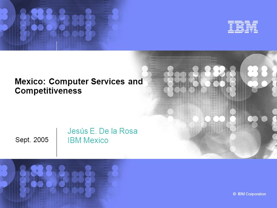© IBM Corporation Mexico: Computer Services and Competitiveness Sept.