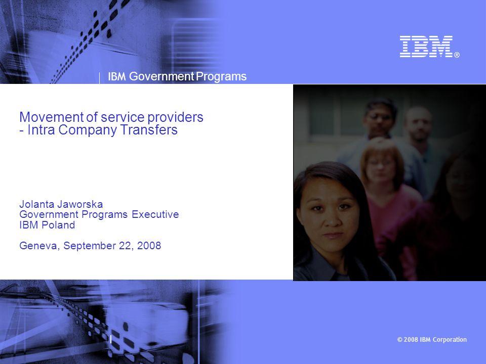 © 2008 IBM Corporation IBM Government Programs | Movement of service providers - Intra Company Transfers Jolanta Jaworska Government Programs Executiv