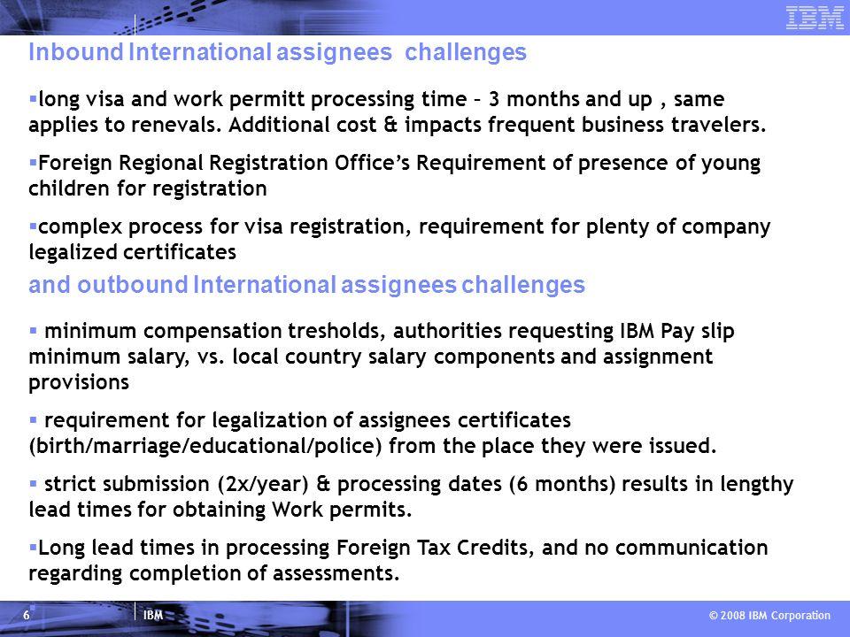 IBM © 2008 IBM Corporation 6 Inbound International assignees challenges and outbound International assignees challenges minimum compensation tresholds