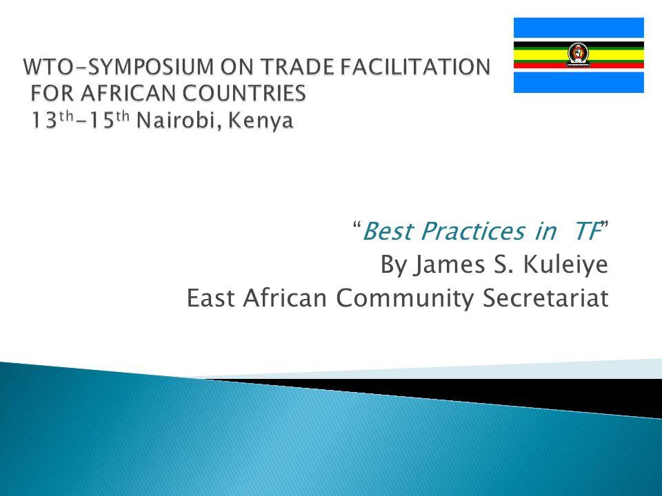 Best Practices in TF By James S. Kuleiye East African Community Secretariat