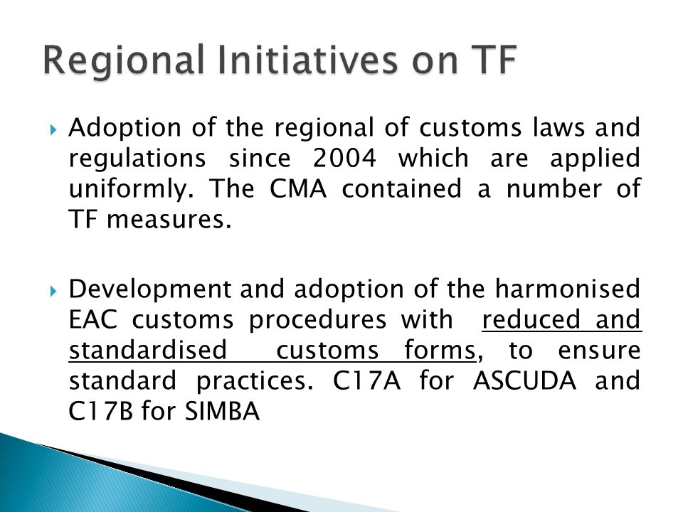 Adoption of the regional of customs laws and regulations since 2004 which are applied uniformly. The CMA contained a number of TF measures. Developmen