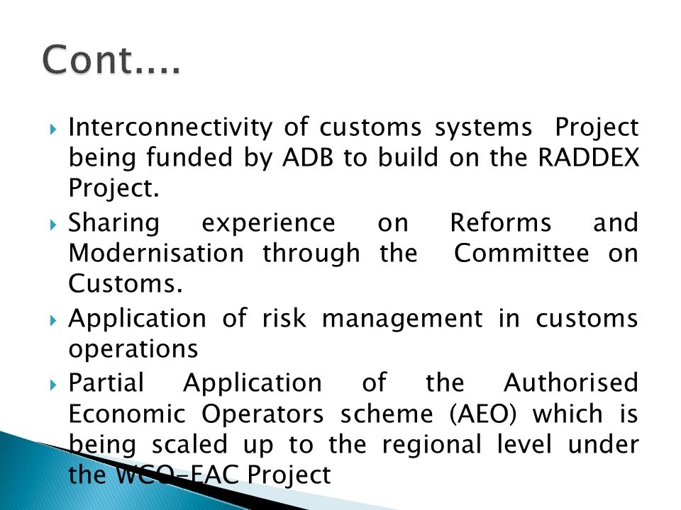 Interconnectivity of customs systems Project being funded by ADB to build on the RADDEX Project. Sharing experience on Reforms and Modernisation throu