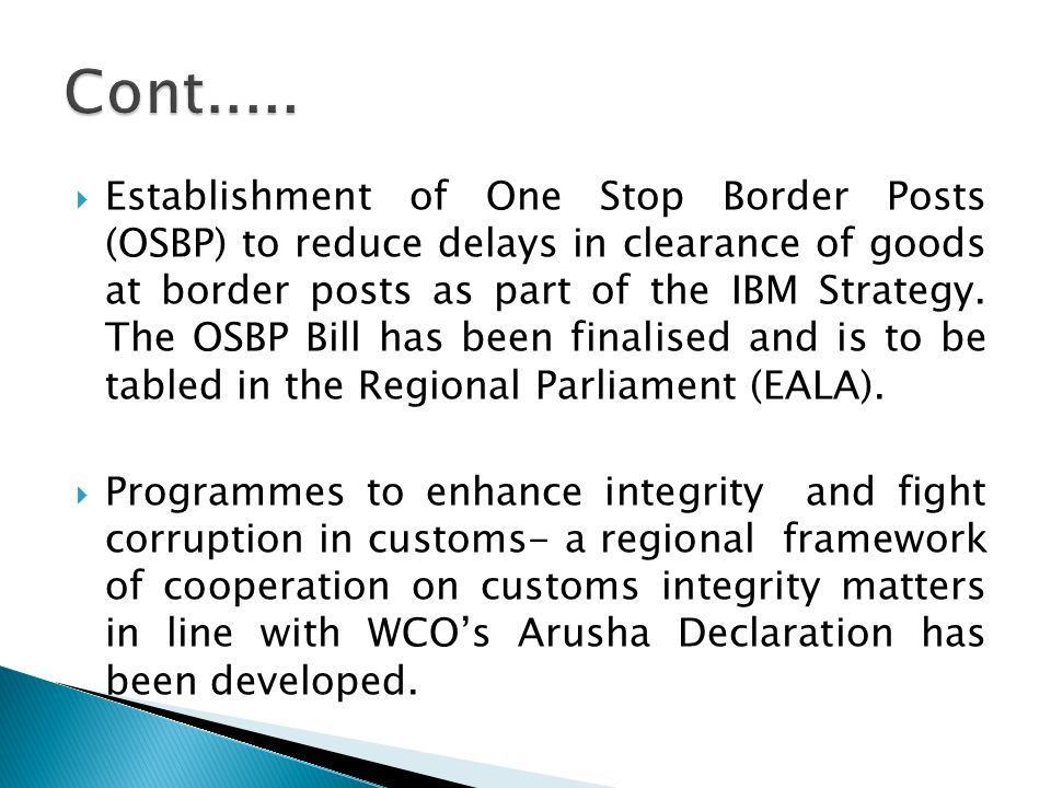 Establishment of One Stop Border Posts (OSBP) to reduce delays in clearance of goods at border posts as part of the IBM Strategy. The OSBP Bill has be