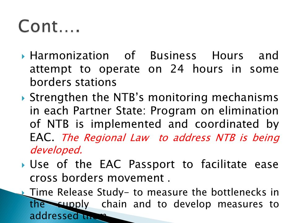 Harmonization of Business Hours and attempt to operate on 24 hours in some borders stations Strengthen the NTBs monitoring mechanisms in each Partner