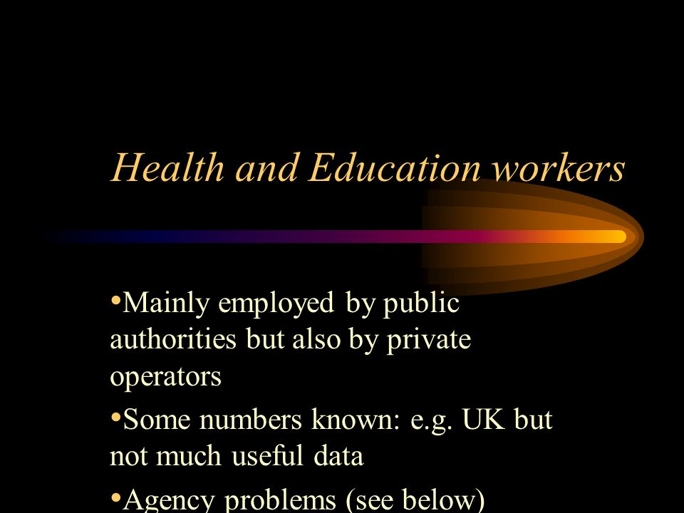 Health and Education workers Mainly employed by public authorities but also by private operators Some numbers known: e.g.