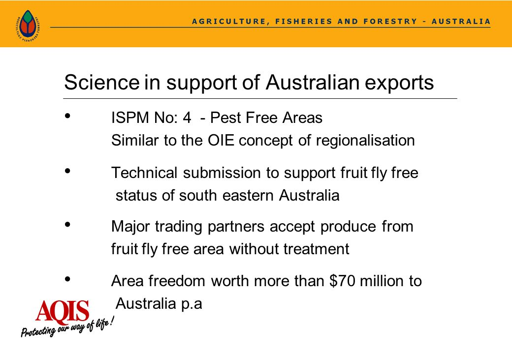 Science in support of Australian exports ISPM No: 4 - Pest Free Areas Similar to the OIE concept of regionalisation Technical submission to support fr