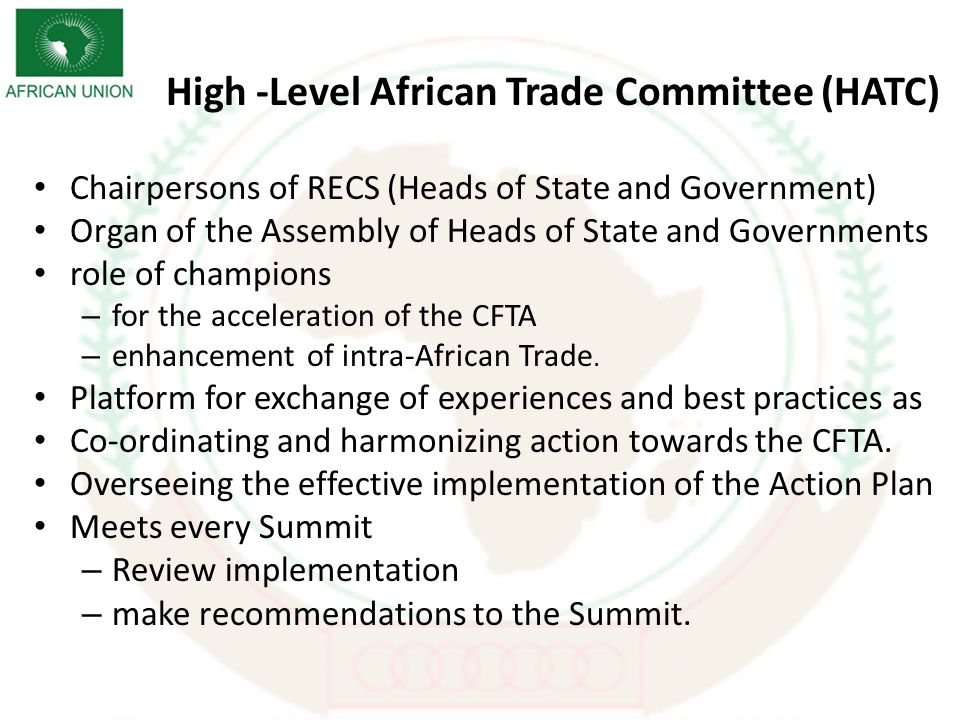 High -Level African Trade Committee (HATC) Chairpersons of RECS (Heads of State and Government) Organ of the Assembly of Heads of State and Governments role of champions – for the acceleration of the CFTA – enhancement of intra-African Trade.