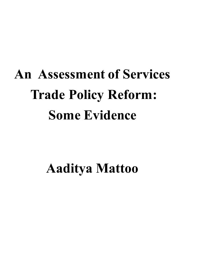An Assessment of Services Trade Policy Reform: Some Evidence Aaditya Mattoo