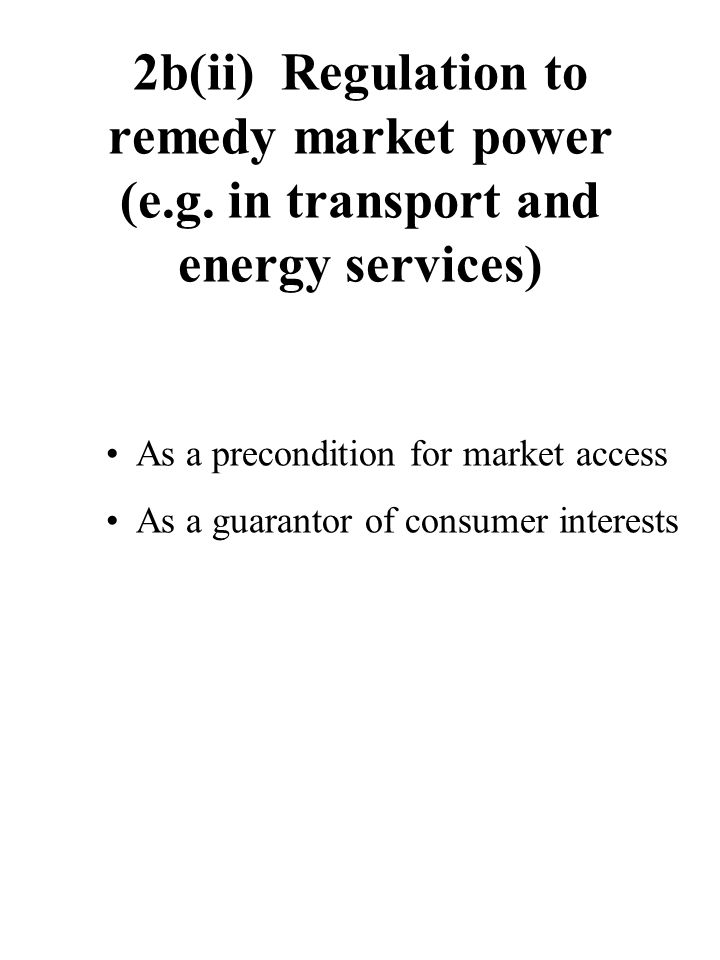 2b(ii) Regulation to remedy market power (e.g.