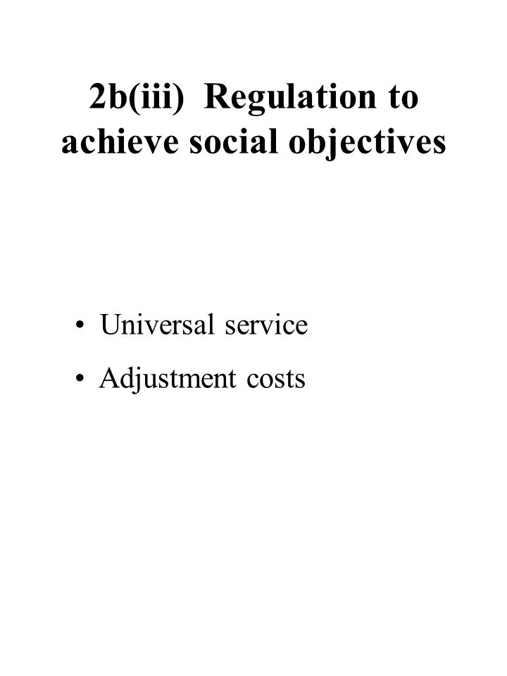 2b(iii) Regulation to achieve social objectives Universal service Adjustment costs