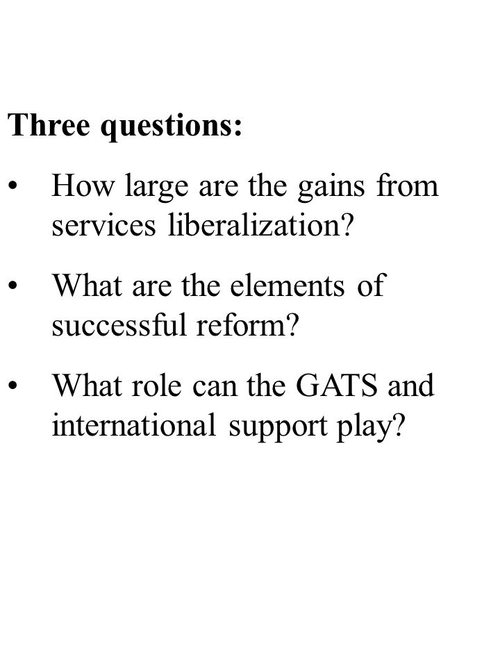 Three questions: How large are the gains from services liberalization.