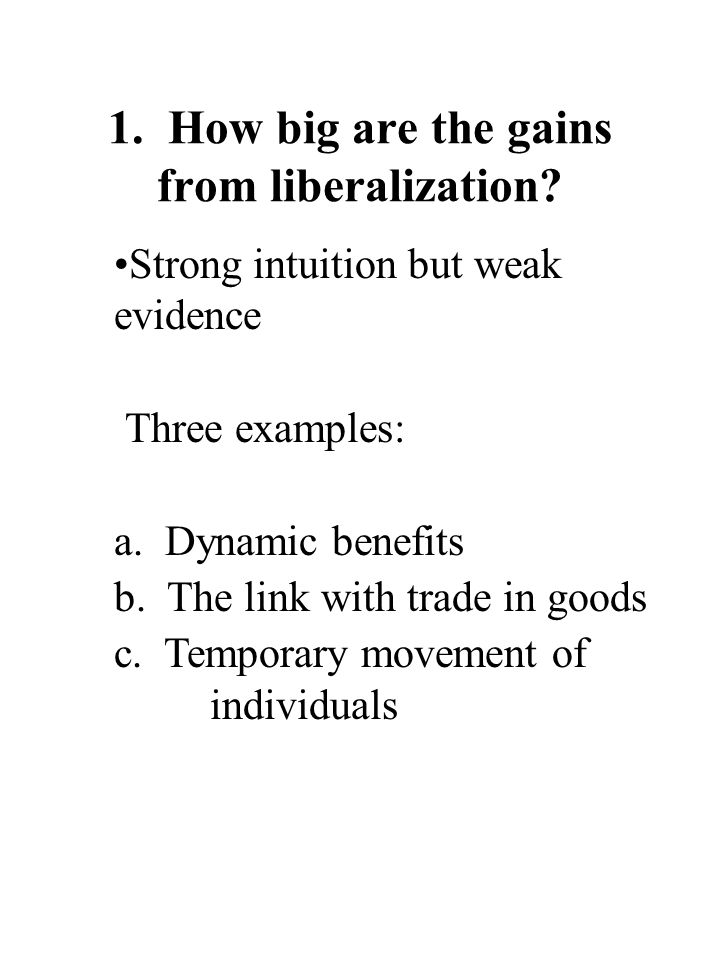 1. How big are the gains from liberalization.