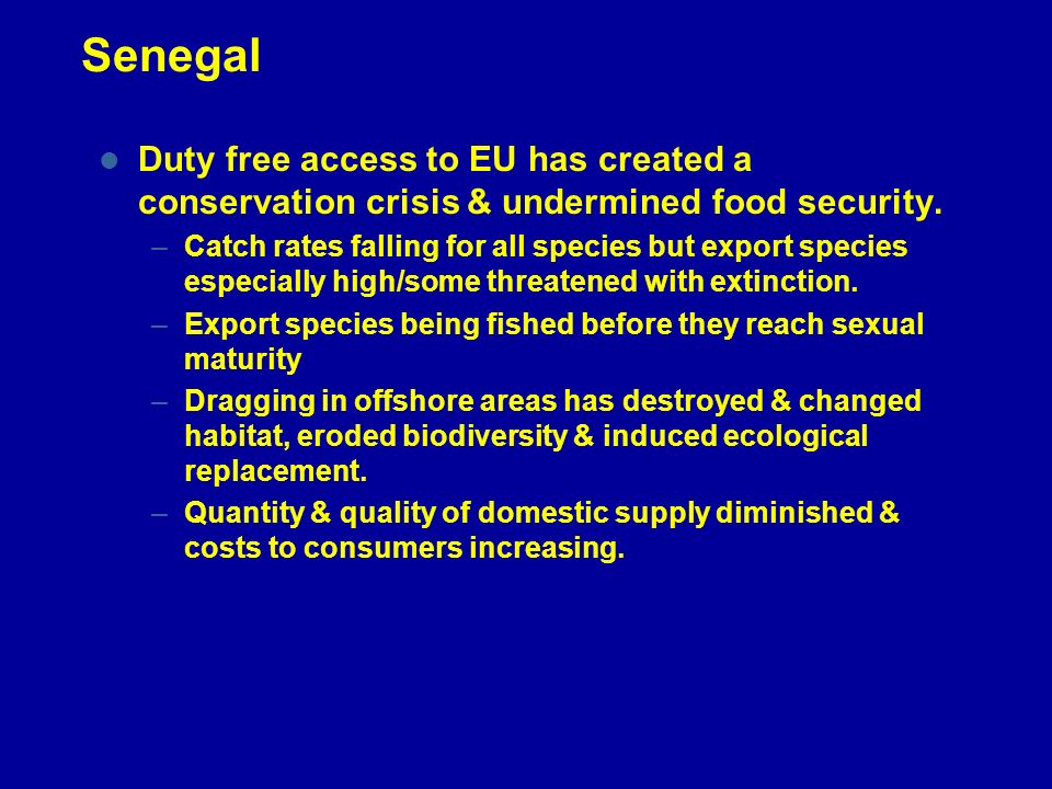 Senegal Duty free access to EU has created a conservation crisis & undermined food security. –Catch rates falling for all species but export species e