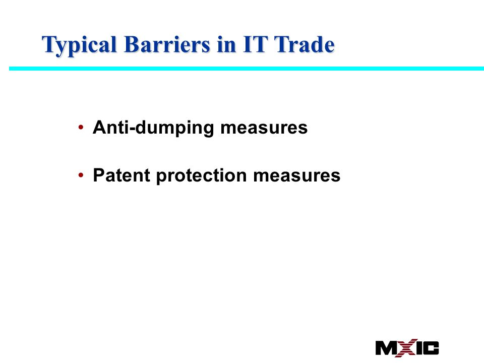 Typical Barriers in IT Trade Anti-dumping measures Patent protection measures