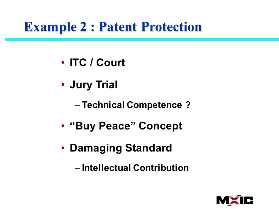 Example 2 : Patent Protection ITC / Court Jury Trial –Technical Competence .