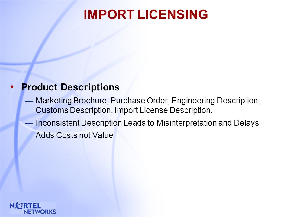 5 IMPORT LICENSING Product Descriptions Marketing Brochure, Purchase Order, Engineering Description, Customs Description, Import License Description.