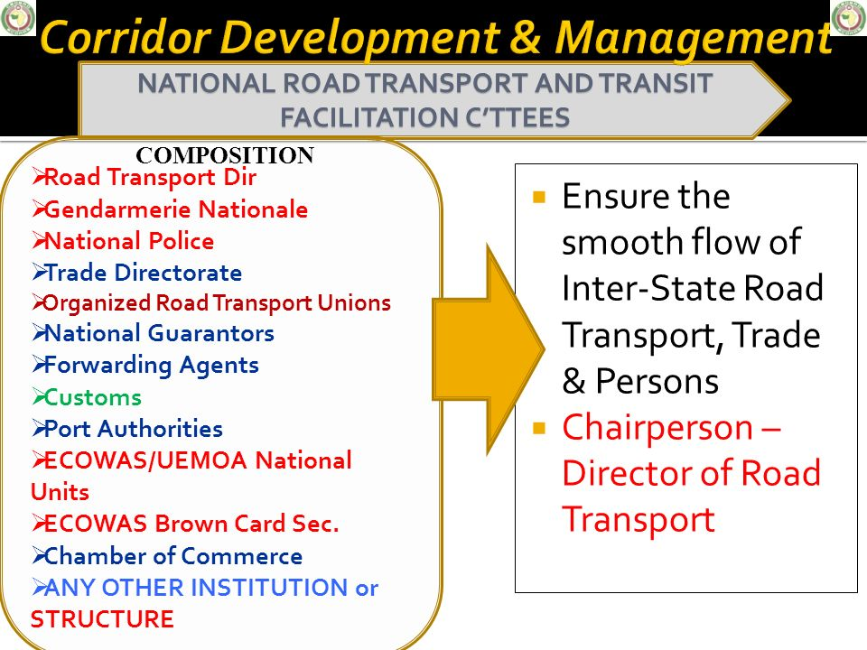 Ensure the smooth flow of Inter-State Road Transport, Trade & Persons Chairperson – Director of Road Transport NATIONAL ROAD TRANSPORT AND TRANSIT FAC
