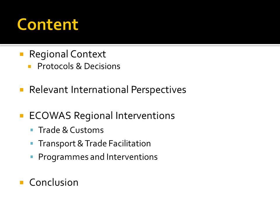 Regional Context Protocols & Decisions Relevant International Perspectives ECOWAS Regional Interventions Trade & Customs Transport & Trade Facilitatio