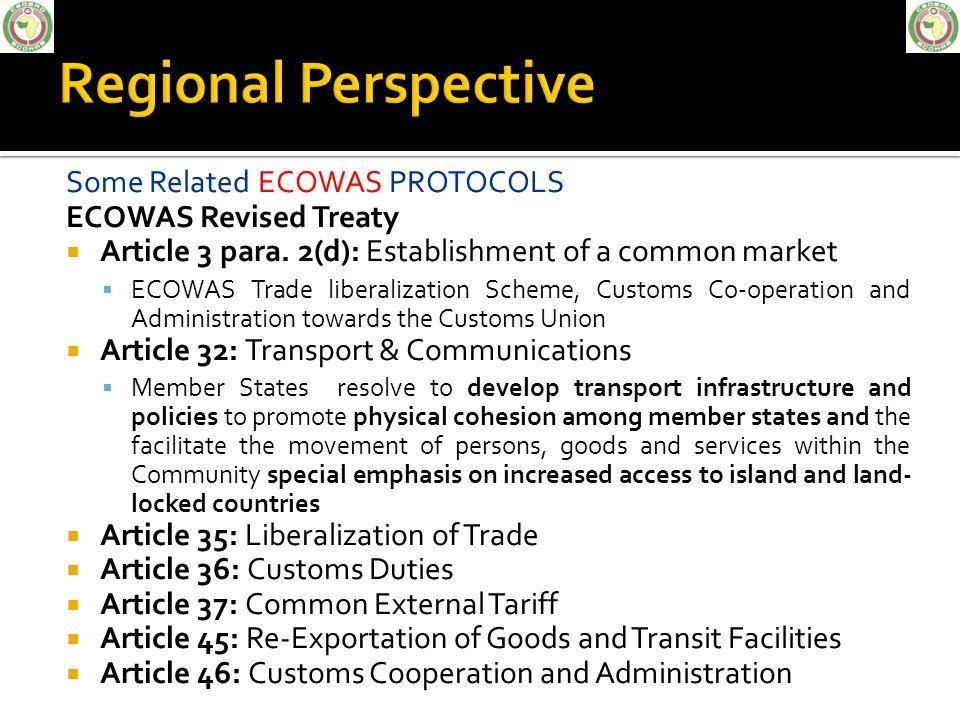 Some Related ECOWAS PROTOCOLS ECOWAS Revised Treaty Article 3 para. 2(d): Establishment of a common market ECOWAS Trade liberalization Scheme, Customs