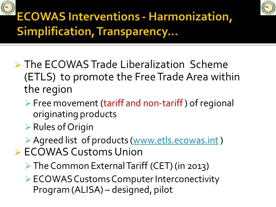 The ECOWAS Trade Liberalization Scheme (ETLS) to promote the Free Trade Area within the region Free movement (tariff and non-tariff ) of regional orig