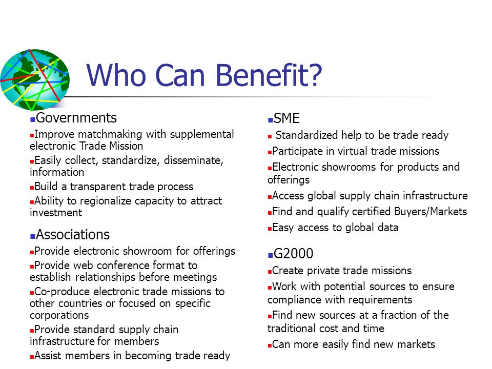 Who Can Benefit? Governments Improve matchmaking with supplemental electronic Trade Mission Easily collect, standardize, disseminate, information Buil