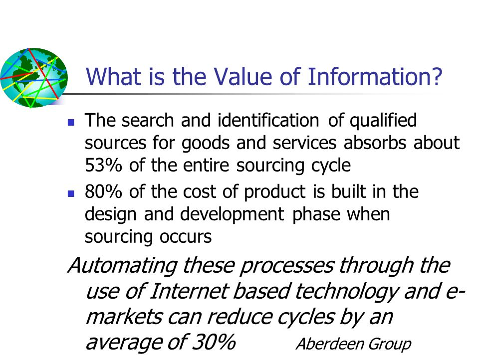 What is the Value of Information? The search and identification of qualified sources for goods and services absorbs about 53% of the entire sourcing c