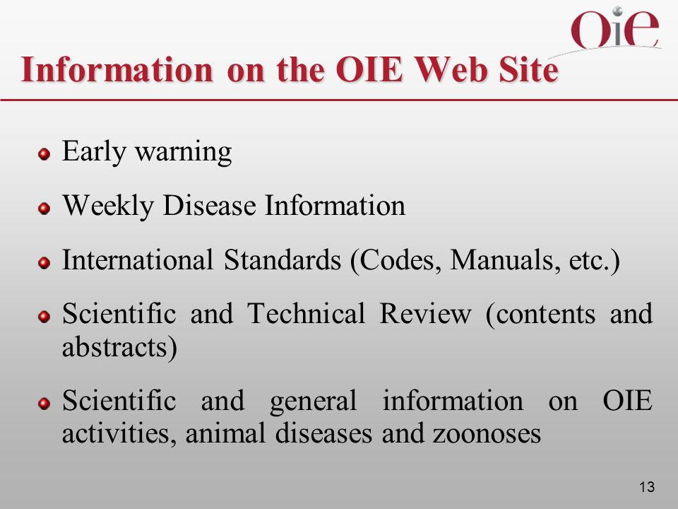 13 Information on the OIE Web Site Early warning Weekly Disease Information International Standards (Codes, Manuals, etc.) Scientific and Technical Re