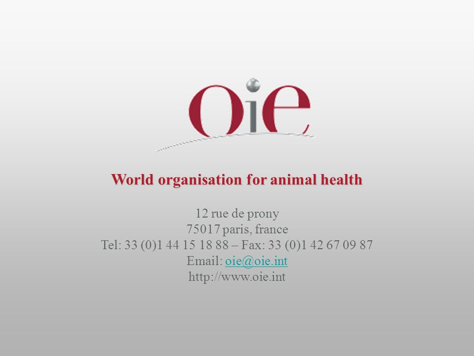 World organisation for animal health 12 rue de prony 75017 paris, france Tel: 33 (0)1 44 15 18 88 – Fax: 33 (0)1 42 67 09 87 Email: oie@oie.intoie@oie