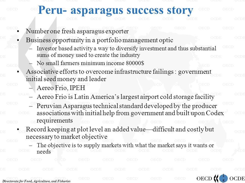 Directorate for Food, Agriculture, and Fisheries 1515 Peru- asparagus success story Number one fresh asparagus exporter Business opportunity in a port