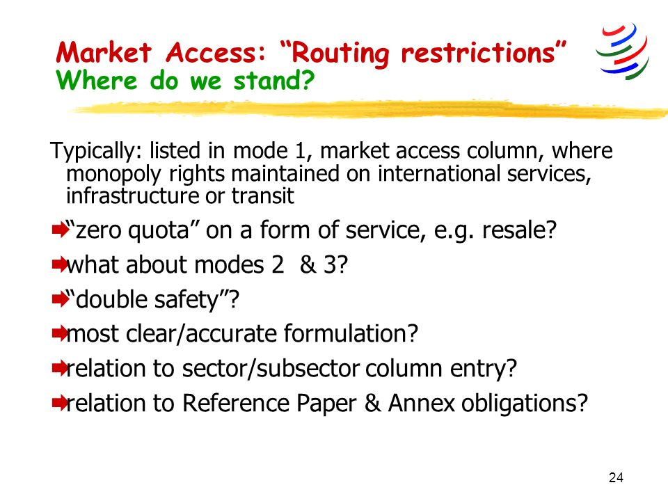24 Market Access: Routing restrictions Where do we stand.