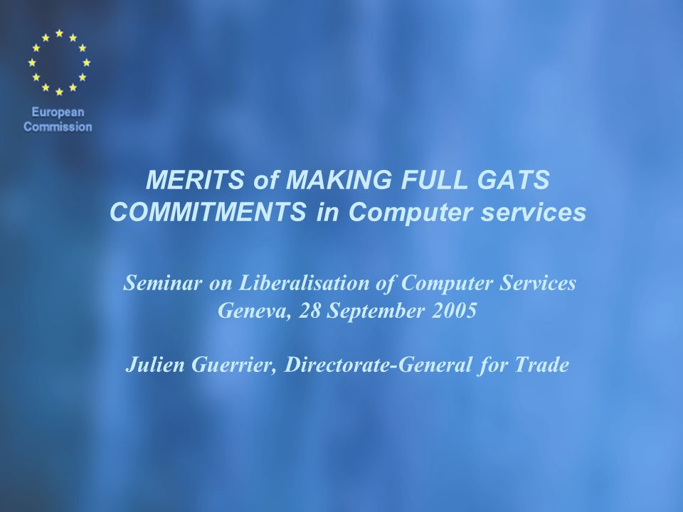 MERITS of MAKING FULL GATS COMMITMENTS in Computer services Seminar on Liberalisation of Computer Services Geneva, 28 September 2005 Julien Guerrier,