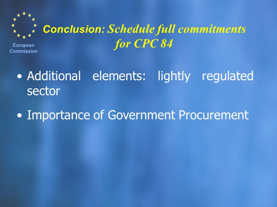Conclusion: Schedule full commitments for CPC 84 Additional elements: lightly regulated sector Importance of Government Procurement