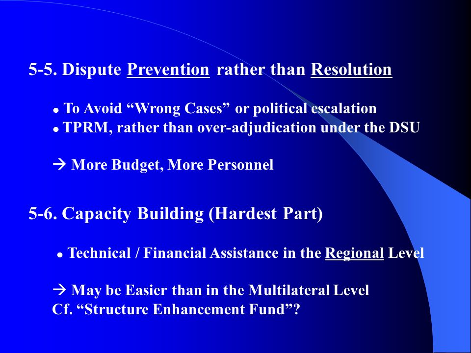 5-5. Dispute Prevention rather than Resolution To Avoid Wrong Cases or political escalation TPRM, rather than over-adjudication under the DSU More Bud