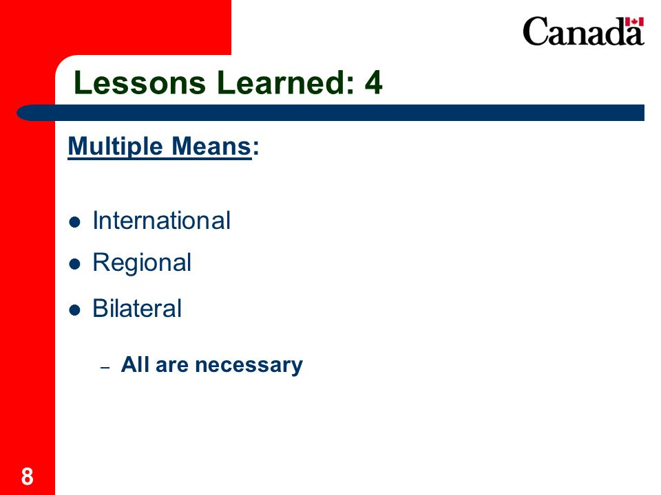 8 Lessons Learned: 4 Multiple Means: International Regional Bilateral – All are necessary