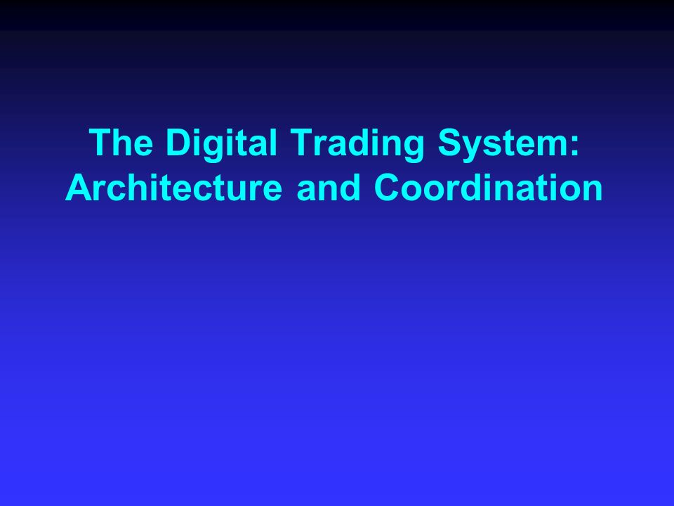 The Digital Trading System: Architecture and Coordination