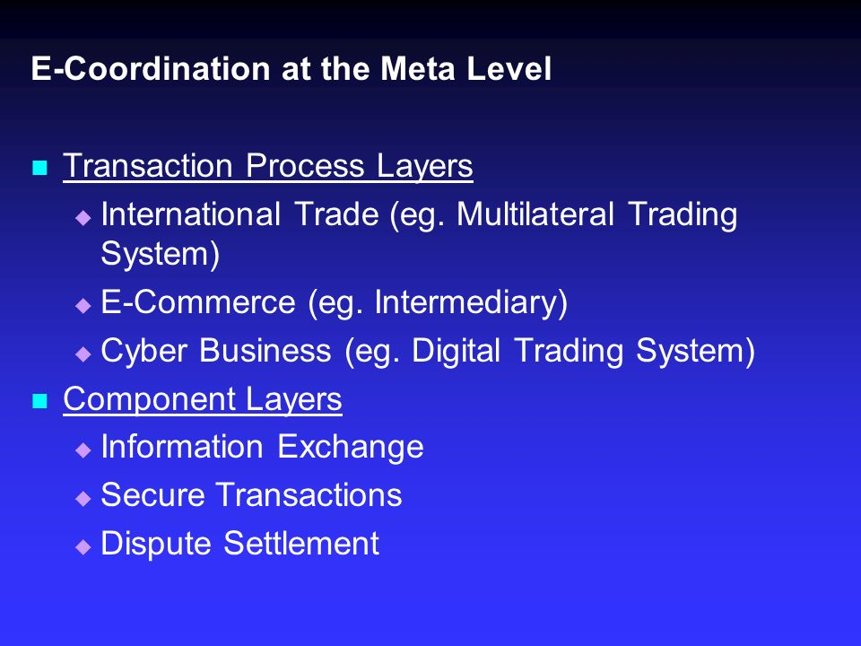 E-Coordination at the Meta Level Transaction Process Layers International Trade (eg.