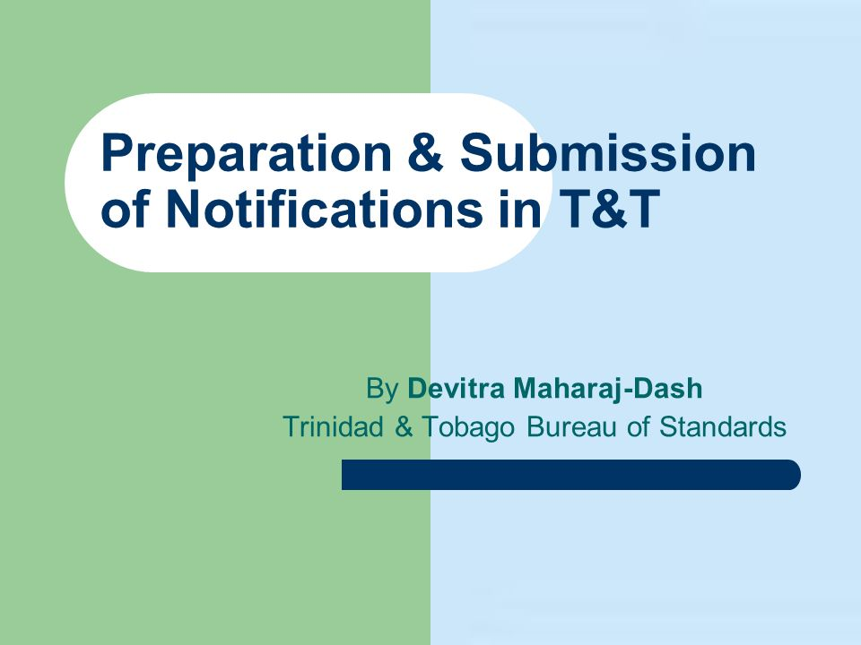 Preparation & Submission of Notifications in T&T By Devitra Maharaj-Dash Trinidad & Tobago Bureau of Standards