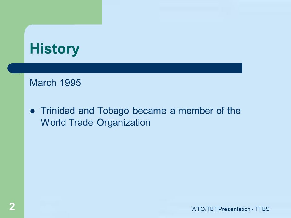 WTO/TBT Presentation - TTBS 2 History March 1995 Trinidad and Tobago became a member of the World Trade Organization