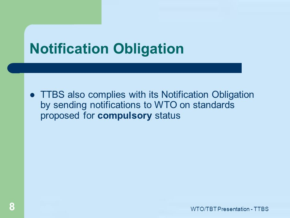 WTO/TBT Presentation - TTBS 8 Notification Obligation TTBS also complies with its Notification Obligation by sending notifications to WTO on standards