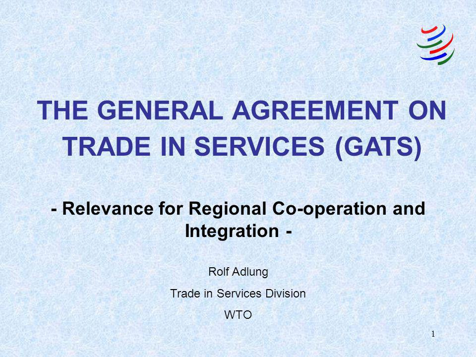 1 - Relevance for Regional Co-operation and Integration - THE GENERAL AGREEMENT ON TRADE IN SERVICES (GATS) Rolf Adlung Trade in Services Division WTO