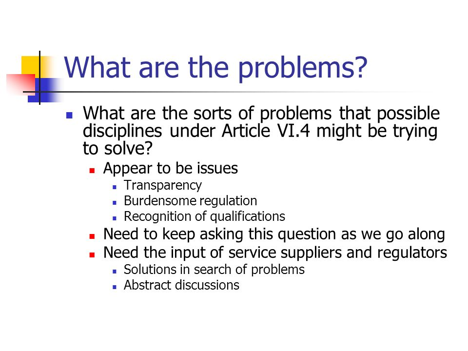 What are the problems? What are the sorts of problems that possible disciplines under Article VI.4 might be trying to solve? Appear to be issues Trans