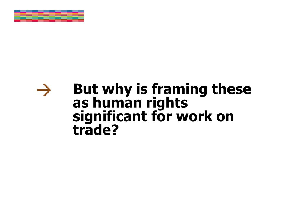 But why is framing these as human rights significant for work on trade