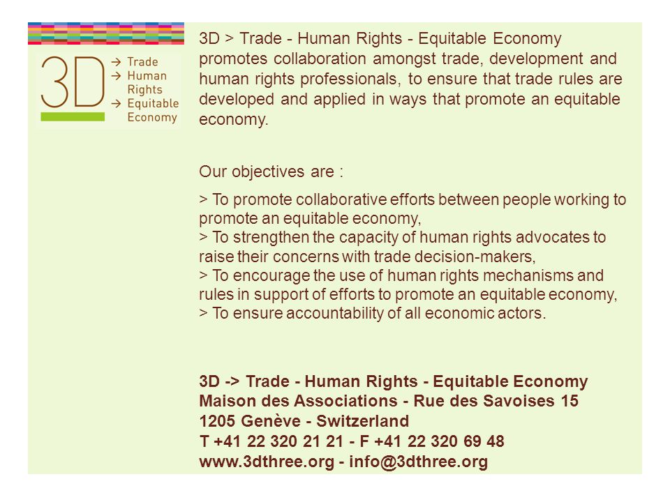 3D > Trade - Human Rights - Equitable Economy promotes collaboration amongst trade, development and human rights professionals, to ensure that trade rules are developed and applied in ways that promote an equitable economy.