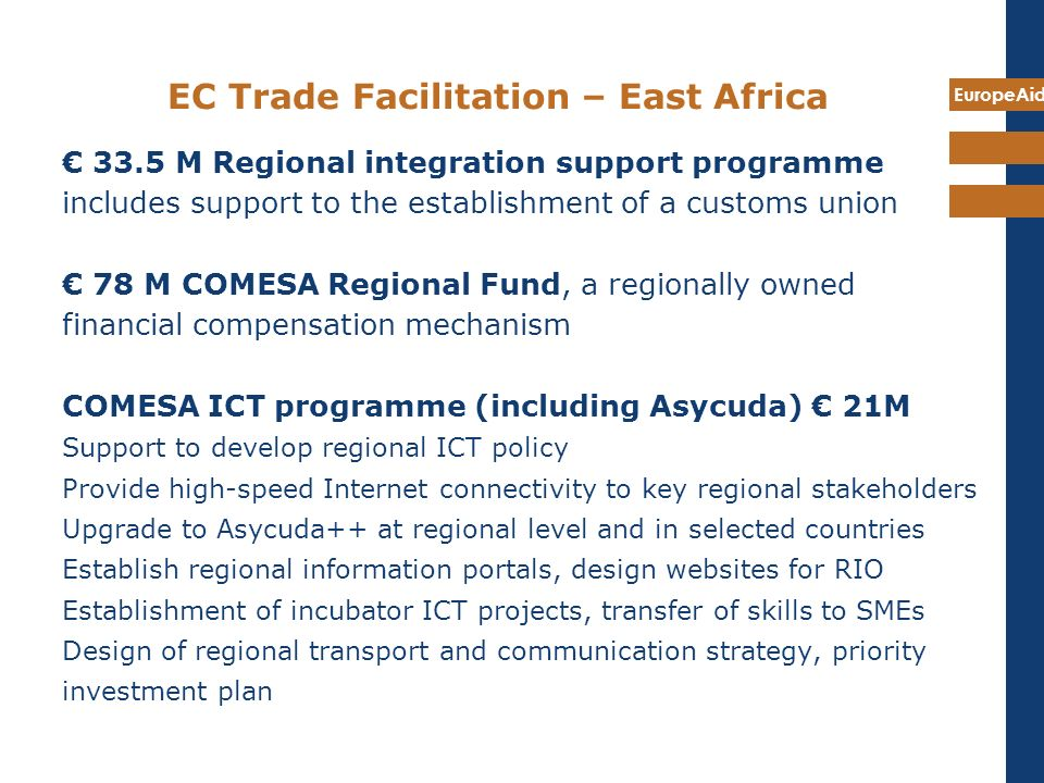 EuropeAid EC Trade Facilitation – East Africa 33.5 M Regional integration support programme includes support to the establishment of a customs union 7