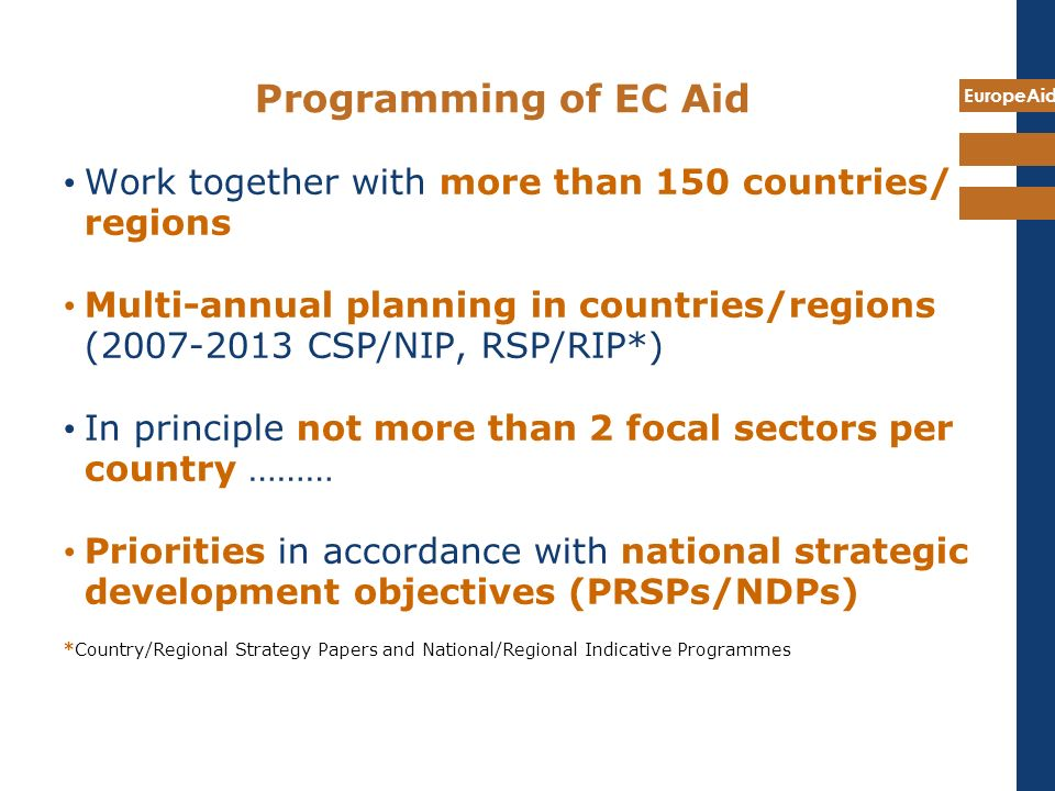 EuropeAid EU Aid for Trade Strategy Oct 2007 o Support to DC integration in the world trading system as part of poverty reduction efforts o Support greater competitiveness and efficiency of the production systems o Support for regional economic integration o AfT Strategy focuses on more resources and better impact on development objectives o EU commitments to increase TRA translated into reality: EC TRA 1 bn in 2007, AfT 2,4 bn (EC+EU MS overall TRA 1.9bn/AfT 7.12bn) o Follow up to the recommendations of the WTO AfT Task Force of summer 2006