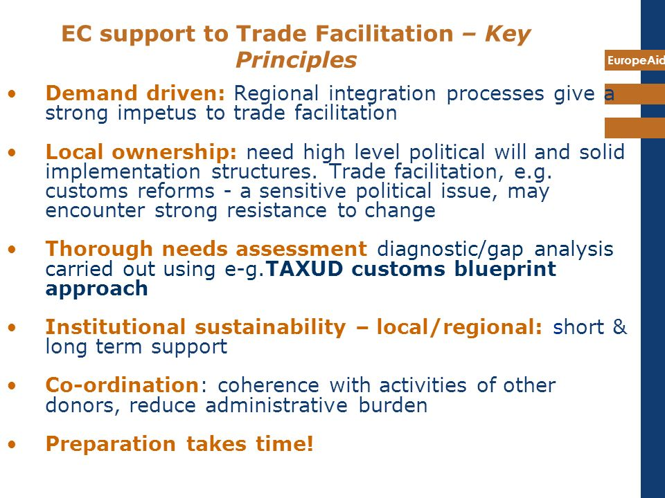 EuropeAid Demand driven: Regional integration processes give a strong impetus to trade facilitation Local ownership: need high level political will an